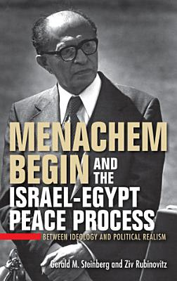 Menachem Begin and the Israel Egypt Peace Process