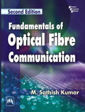 FUNDAMENTALS OF OPTICAL FIBRE COMMUNICATION: Edition 2