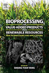 Bioprocessing for Value Added Products from Renewable Resources