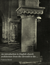 An Introduction to English Church Architecture from the Eleventh to the Sixteenth Century: Volume 2