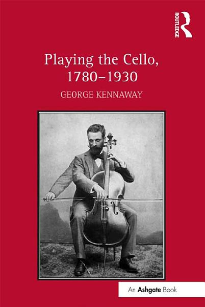 Download Playing the Cello  1780   1930 Book