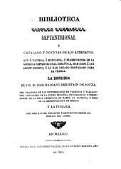 Biblioteca Hispano Americana Septentrional: o catalogo [!] y noticias de los literatos que ó nacidos, ó educados, ó florecientes en la America septentrional española han dado à luz algun escrito ...