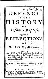 A Defence of the History of Infant-baptism Against the Reflections of Mr. Gale and Others: With an Appendix Containing the Additions and Alterations in the Third Edition of the History of Infant-baptism, that are Most Material