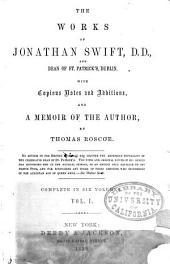 The works of Jonathan Swift, D.D.: with copious notes and additions and a memoir of the author, Volume 1