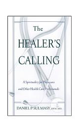 The Healer's Calling: A Spirituality for Physicians and Other Health Care Professionals