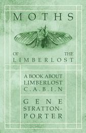 Moths of the Limberlost - A Book About Limberlost Cabin