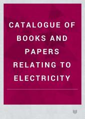 Catalogue of Books and Papers Relating to Electricity