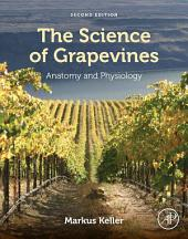 The Science of Grapevines: Anatomy and Physiology, Edition 2