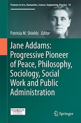 Jane Addams  Progressive Pioneer of Peace  Philosophy  Sociology  Social Work and Public Administration