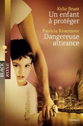 Un enfant à protéger - Dangereuse attirance (Harlequin Black Rose)