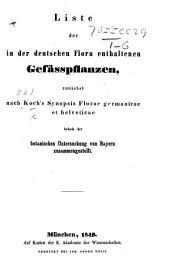 Liste der in der Deutschen Flora enthaltenen Gefässpflanzen, zunächst nach Koch's Synopsis Floræ Germanicæ et Helveticæ, behufs der botanischen Untersuchung von Bayern zusammengestellt