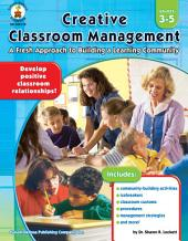 Creative Classroom Management, Grades 3 - 5: A Fresh Approach to Building a Learning Community