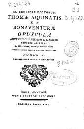 Ss. Ecclesiae doctorum Thomae Aquinatis et Bonauenturae Opuscula aduersus Guillelmum a S. Amore ...: admonitionibus praeuiis notiisque illustrata ; tomus II S. Bonauenturae opuscula complectens