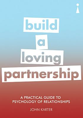 A Practical Guide to the Psychology of Relationships