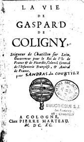 La vie de Gaspard de Coligny... [par Courtilz de Sandras]