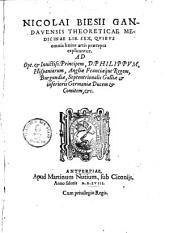 Nicolai Biesii Gandavensis theoreticae medicinae lib. sex: quibus omnia huius artis praecepta explicantur