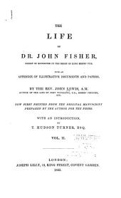 The Life of Dr. John Fisher, Bishop of Rochester, in the Reign of King Henry VIII.