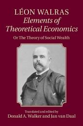 Léon Walras: Elements of Theoretical Economics: Or, The Theory of Social Wealth