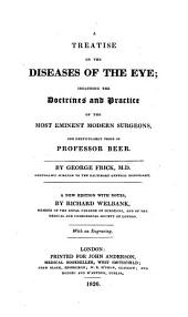 A Treatise on the Diseases of the Eye: Including the Doctrines and Practice of the Most Eminent Modern Surgeons, and Particularly Those of Professor Beer