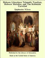 Hebrew Literature  Talmudic Treatises  Hebrew Melodies  and The Kabbalah Unveiled PDF