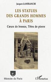 Les statues des grands hommes à Paris: Cœurs de bronze, Têtes de pierre