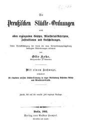 Die preussischen städte-ordnungen nebst allen ergänzenden gesetzen.ministerial-rescripten, instruktionen und entscheidungen...: Mit einem anhange, enthaltend die einzelnen mit der städte-ordnung in enger verbindung stehenden gesetze und ministerial-erlasse