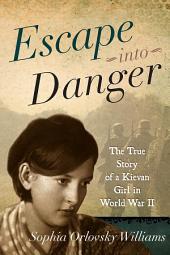Escape into Danger: The True Story of a Kievan Girl in World War II