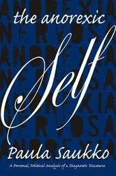Anorexic Self, The: A Personal, Political Analysis of a Diagnostic Discourse