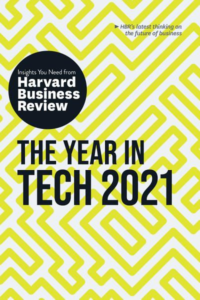Download The Year in Tech  2021  The Insights You Need from Harvard Business Review Book