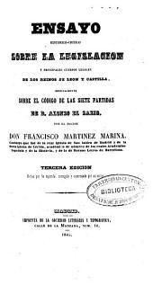 Ensayo histórico-crítico sobre la legislación y principales cuerpos legales de los Reinos de León y Castilla: especialmente sobre el Código de las Siete Partidas de D. Alonso el Sabio