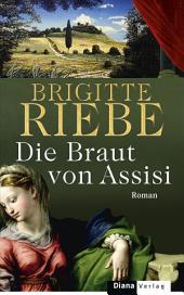 Die Braut von Assisi: Roman