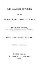 The Headship of Christ, and The Rights of the Christian People: A Collection of Essays, Historical and Descriptive Sketches, and Personal Portraitures with the Author's Celebrated Letter to Lord Brougham