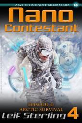 Nano Contestant - Episode 4: Arctic Survival: The Technothriller Futuristic Science Fiction Adventure of a Cyberpunk Marine