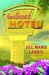 Heartbreak Hotel: A Novel