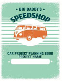 Big Daddys Speed Shop Car Project Planning Book