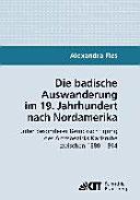 Die badische Auswanderung im 19  Jahrhundert nach Nordamerika unter besonderer Ber  cksichtigung des Amtsbezirks Karlsruhe zwischen 1880   1914 PDF