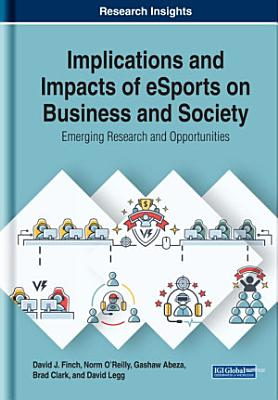 Implications and Impacts of eSports on Business and Society  Emerging Research and Opportunities PDF