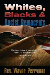 Whites, Blacks, and Racist Democrats: The Untold Story of Race and Politics Within the Democratic Party