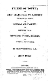 Friend of youth: or, New selection of lessons, in prose and verse, for schools and families, to imbue the young with sentiments of piety, humanity, and universal benevolence