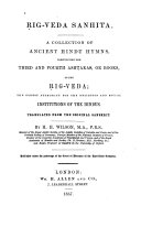 Ṛig-Veda-Sanhitá. A Collection of Ancient Hindu Hymns, Constituting the First Ashtaka, Or Book, of the Ṛig-Veda; the Oldest Authority for the Religious and Social Institutions of the Hindus. Translated from the Original Sanskrit. By H. H. Wilson ... Published Under the Patronage of the Court of Directors of the East-India Company