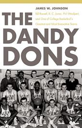 Dandy Dons: Bill Russell, K. C. Jones, Phil Woolpert, and One of College Basketball's Greatest and Most Innovative Teams