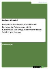 Integration von Lesen, Schreiben und Rechnen im Anfangsunterricht - Kinderbuch von Irmgard Eberhard »Erstes Spielen und Lernen«
