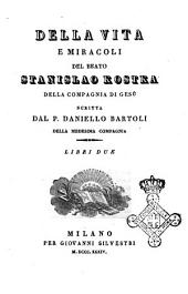 Della vita e miracoli del beato Stanislao Kostka della Compagnia di Gesu scritta dal P. Daniello Bartoli della medesima compagnia