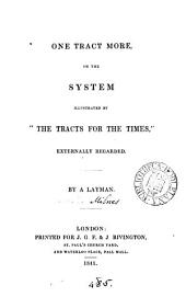 One tract more, or, The system illustrated by 'The tracts for the times', externally regarded, by a layman [R.M. Milnes].