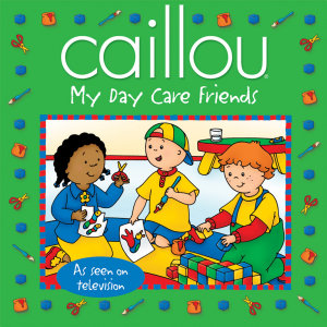 Caillou  My Day Care Friends