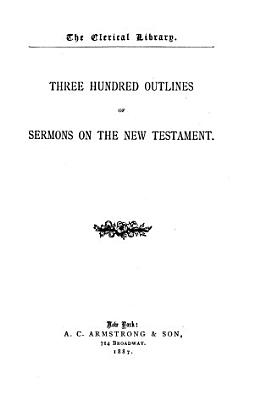 Three Hundred Outlines of Sermons on the New Testament PDF