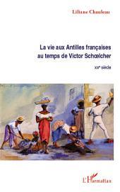 La vie aux Antilles françaises au temps de Victor Schoelcher: XIXE siècle