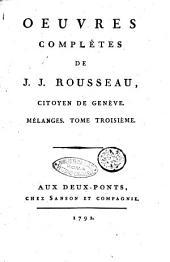 Oeuvres complètes de J. J. Rousseau, citoyen de Genève. Tome premier [-trente-troisième]: Mélanges. Tome troisième, Volume13