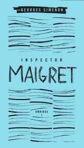 Inspector Maigret Omnibus: Volume 1: Pietr the Latvian; The Hanged Man of Saint-Pholien; The Carter of 'La Providence'; The Grand Banks Café