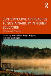 Contemplative Approaches to Sustainability in Higher Education: Theory and Practice